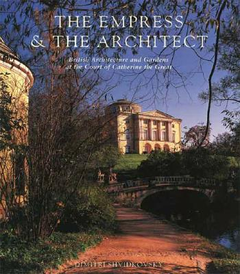 Image for The Empress and the Architect: British Architecture and Gardens at the Court of Catherine the Great