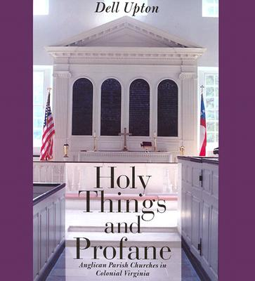 Image for Holy Things and Profane: Anglican Parish Churches in Colonial Virginia