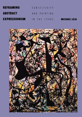 Image for Reframing Abstract Expressionism: Subjectivity and Painting in the 1940s