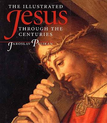 The Illustrated Jesus Through the Centuries, Pelikan, Jaroslav