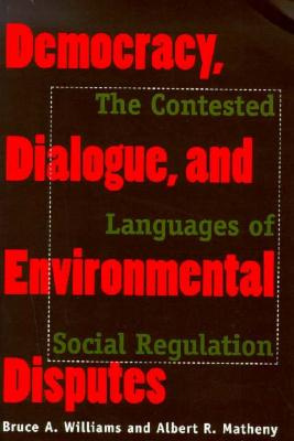 Image for Democracy, Dialogue, and Environmental Disputes: The Contested Languages of Social Regulation