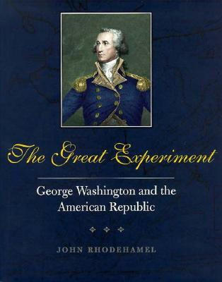 The Great Experiment: George Washington and the American Republic (Yale Historical Publications), Rhodehamel, John