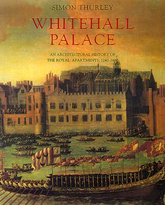 Image for Whitehall Palace: An Architectural History of the Royal Apartments, 1240-1690 (Historic Royal Palaces)