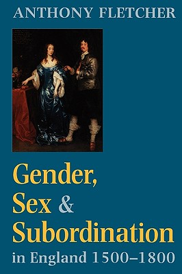 Gender, Sex, and Subordination in England, 1500-1800, Fletcher, Anthony