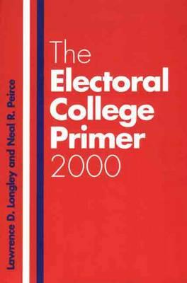 The Electoral College Primer 2000, Longley, Professor Lawrence D.; Peirce, Mr. Neal R.