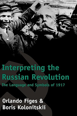 Image for Interpreting the Russian Revolution: The Language and Symbols of 1917