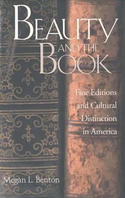 Image for Beauty and the Book: Fine Editions and Cultural Distinction in America (Henry McBride Series in Modernism and Modernity)