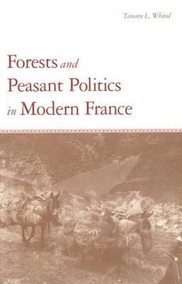 Image for FORESTS AND PEASANT POLITICS IN MODERN FRANCE