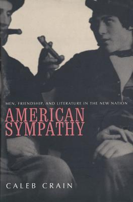 Image for American Sympathy: Men, Friendship, and Literature in the New Nation