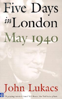 Five Days in London, May 1940, JOHN LUKACS