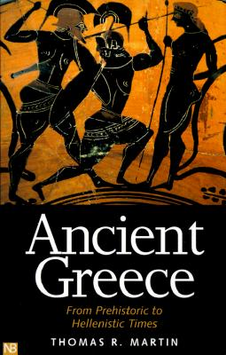 Ancient Greece: From Prehistoric to Hellenistic Times (Yale Nota Bene), Martin, Thomas R.