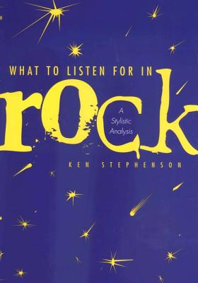 Image for What to Listen For in Rock: A Stylistic Analysis