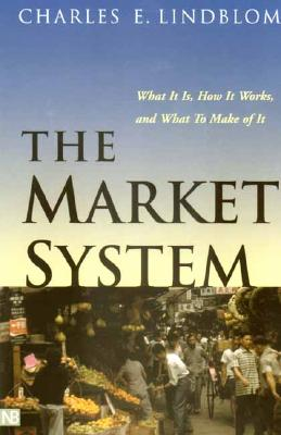 The Market System: What It Is, How It Works, and What to Make of It, Lindblom, Charles E.