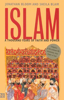 Islam: A Thousand Years of Faith and Power, Prof. Jonathan M. Bloom, Prof. Sheila S. Blair, Sheila Blair, Jonathan Bloom