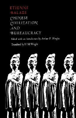 Chinese Civilization and Bureaucracy: Variations on a Theme, Balazs, Etienne
