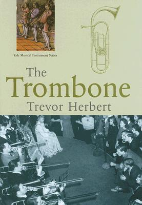 Image for The Trombone (Yale Musical Instrument Series)
