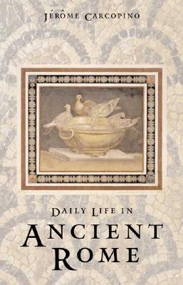 Daily Life in Ancient Rome: The People and the City at the Height of the Empire, Jérôme Carcopino