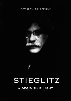 Image for Stieglitz: A Beginning Light