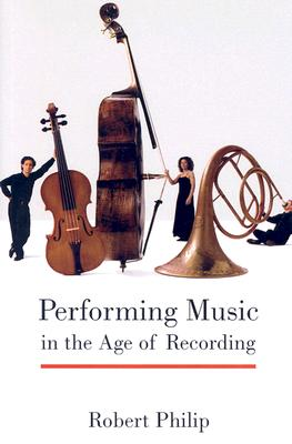Image for Performing Music in the Age of Recording
