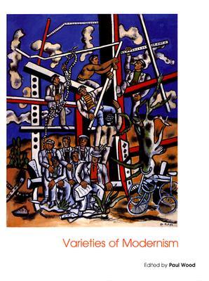 Varieties of Modernism (Art of the Twentieth Century), Paul Wood