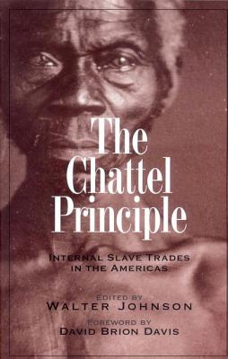 The Chattel Principle: Internal Slave Trades in the Americas (The David Brion Davis Series)