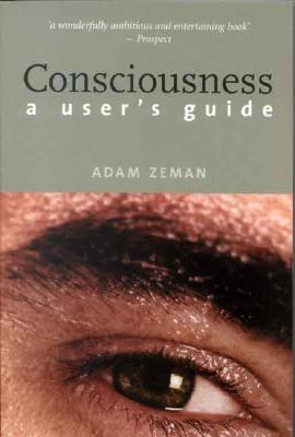 Image for Consciousness: A User�s Guide