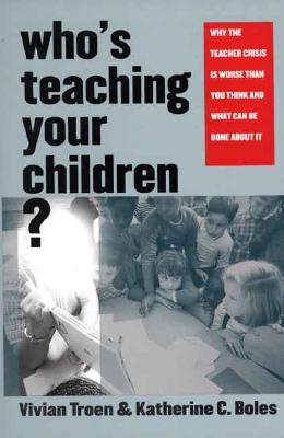 Image for Who�s Teaching Your Children?: Why the Teacher Crisis Is Worse Than You Think and What Can Be Done About It