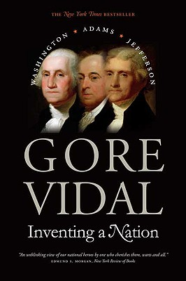 Inventing a Nation: Washington, Adams, Jefferson (Icons of America), Vidal, Gore