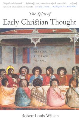 The Spirit of Early Christian Thought: Seeking the Face of God, ROBERT LOUIS WILKEN