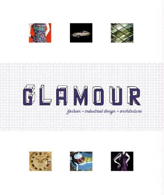 Glamour: Fashion + Industrial Design + Architecture, Rosa, Joseph G. and Waldo E. Koop