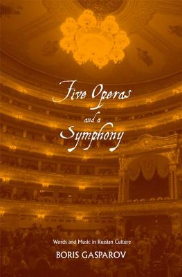 Image for Five Operas and a Symphony: Word and Music in Russian Culture (Russian Literature and Thought Series)