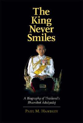 Image for The King Never Smiles: A Biography of Thailand's Bhumibol Adulyadej