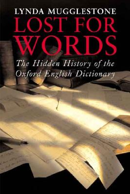 Lost for Words: The Hidden History of the Oxford English Dictionary, Mugglestone, Lynda