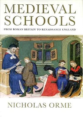 Medieval Schools: Roman Britain to Renaissance England, Nicholas Orme