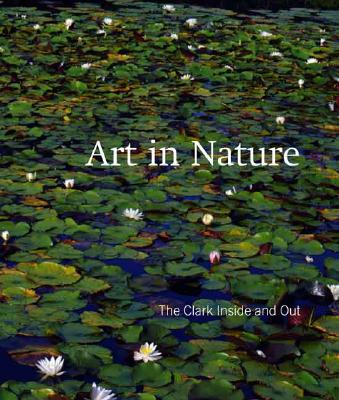 Image for Art in Nature: The Clark Inside and Out (Sterling & Francine Clark Art Institute S)