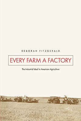 Image for Every Farm a Factory: The Industrial Ideal in American Agriculture