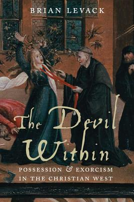 The Devil Within: Possession and Exorcism in the Christian West, Brian Levack