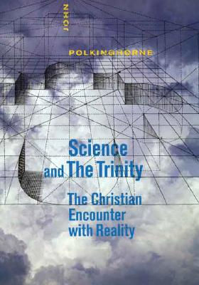 Science And the Trinity : The Christian Encounter With Reality, John Polkinghorne