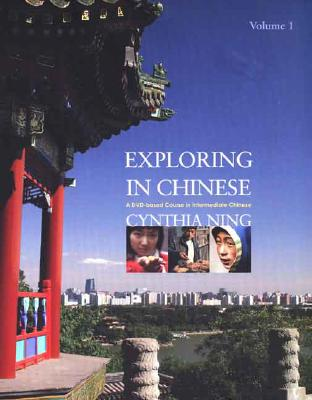 Exploring in Chinese, Volume 1: A DVD-Based Course in Intermediate Chinese, Cynthia Y. Ning (Author)