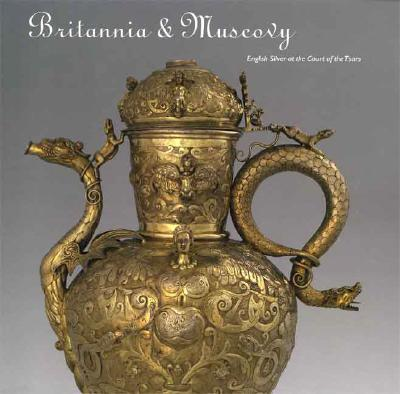 Image for Britannia & Muscovy: English Silver at the Court of the Tsars