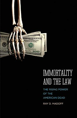Image for Immortality and the Law: The Rising Power of the American Dead