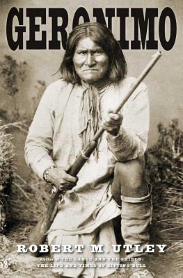 Geronimo (The Lamar Series in Western History), Robert M. Utley