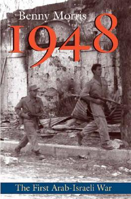 1948: A History of the First Arab-Israeli War, Morris, Benny