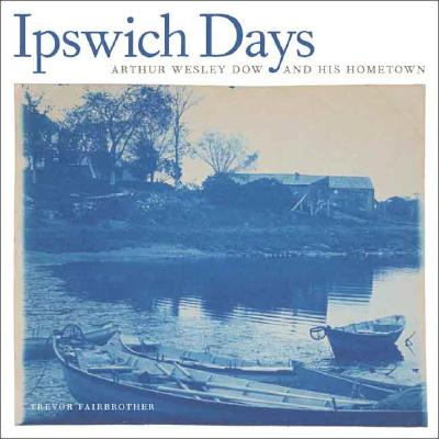 Image for Ipswich Days: Arthur Wesley Dow and His Hometown (Addison Gallery of American Art)
