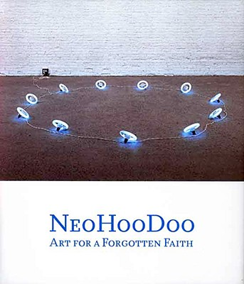 Image for NeoHooDoo: Art for a Forgotten Faith (Menil Collection)