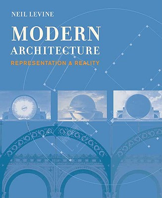 Modern Architecture: Representation and Reality, Levine, Mr. Neil