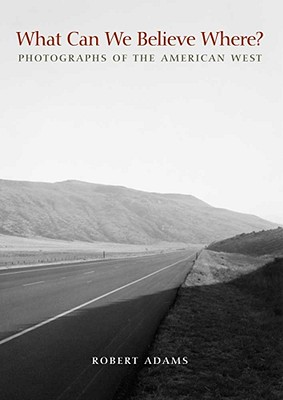 Image for What Can We Believe Where? : Photographs of the American West