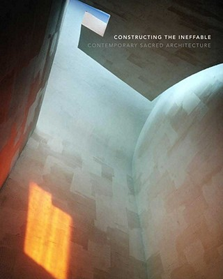 Image for CONSTRUCTING THE INEFFABLE CONTEMPORARY SACRED ARCHITECTURE
