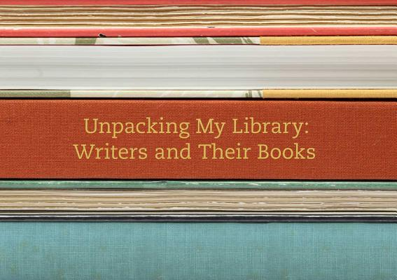 Unpacking My Library: Writers and Their Books