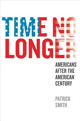 Image for Time No Longer: Americans After the American Century